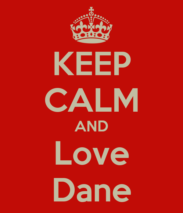 KEEP CALM AND Love Dane