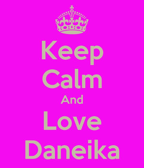 Keep Calm And Love Daneika