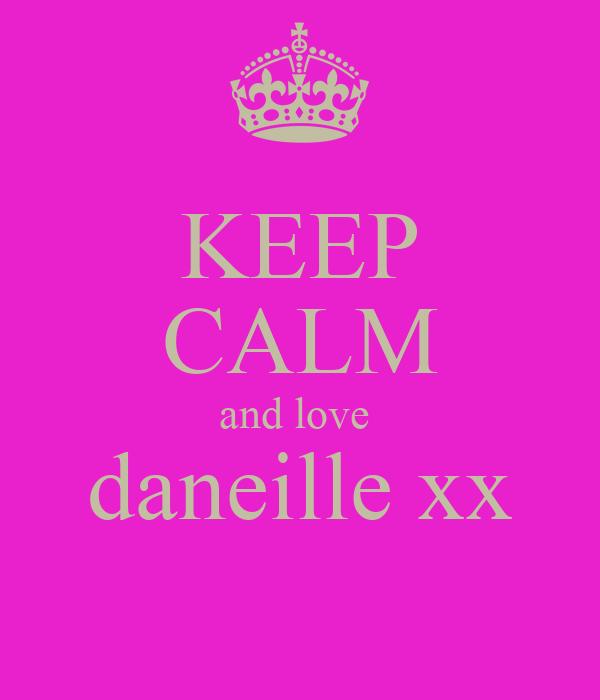 KEEP CALM and love  daneille xx