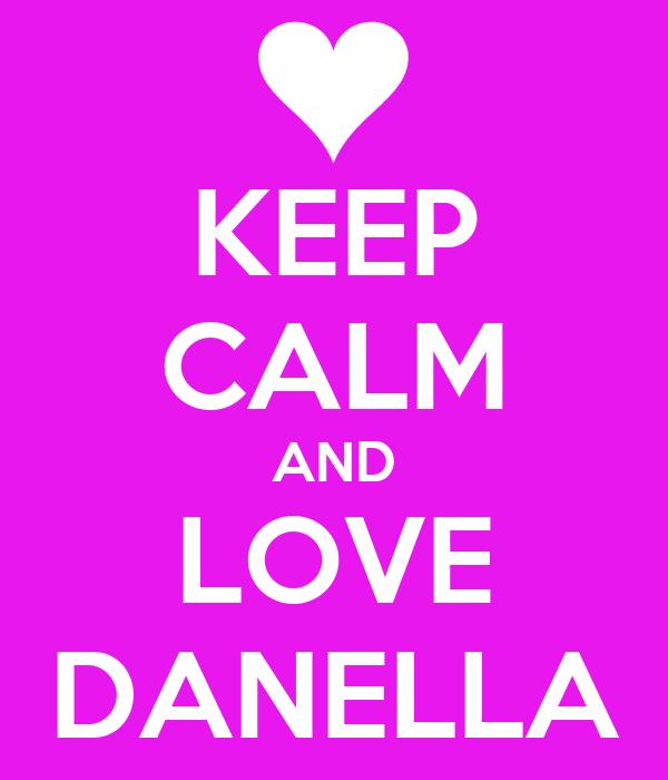 KEEP CALM AND LOVE DANELLA
