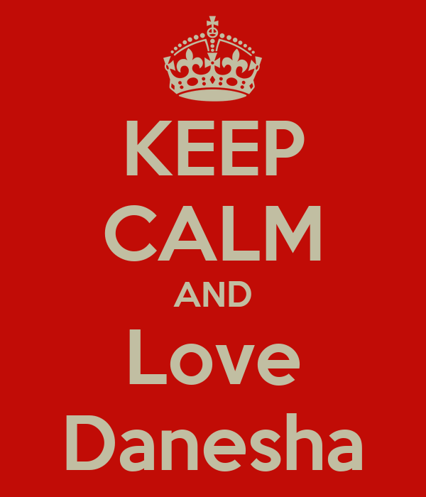 KEEP CALM AND Love Danesha
