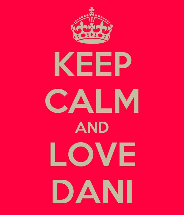 KEEP CALM AND LOVE DANI