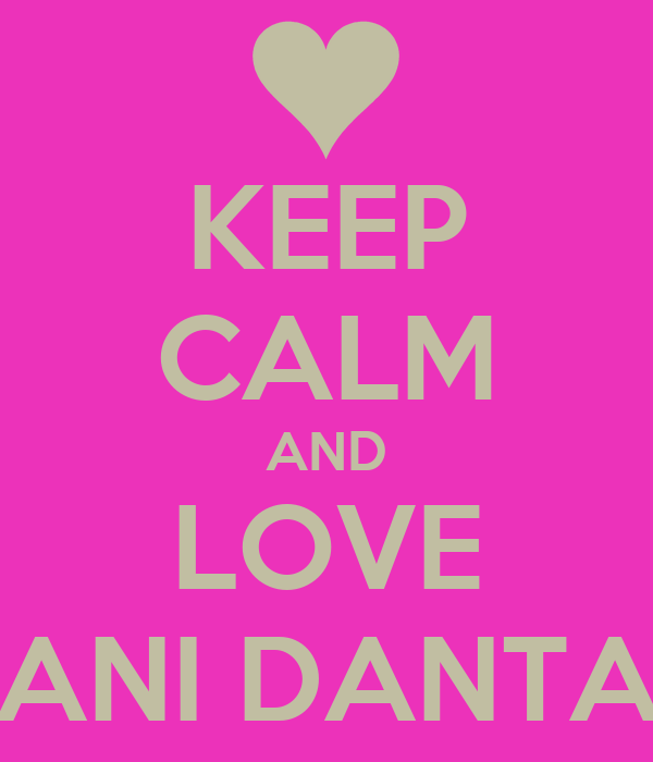 KEEP CALM AND LOVE DANI DANTAN