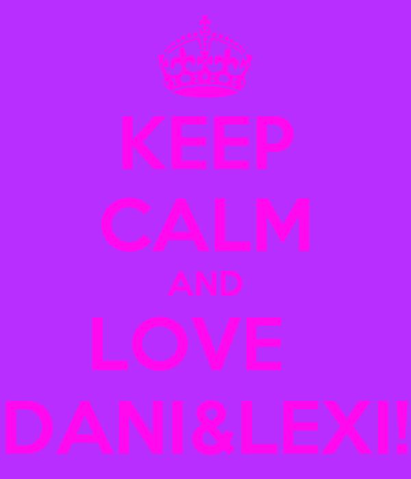 KEEP CALM AND LOVE   DANI&LEXI!