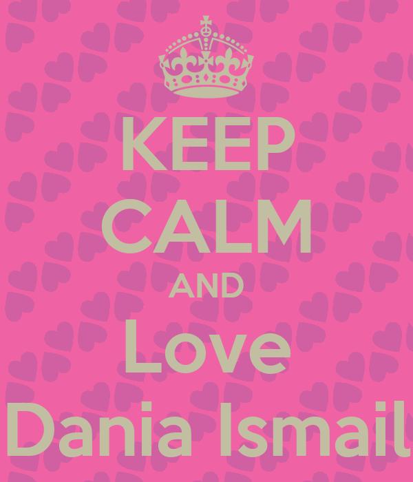KEEP CALM AND Love Dania Ismail