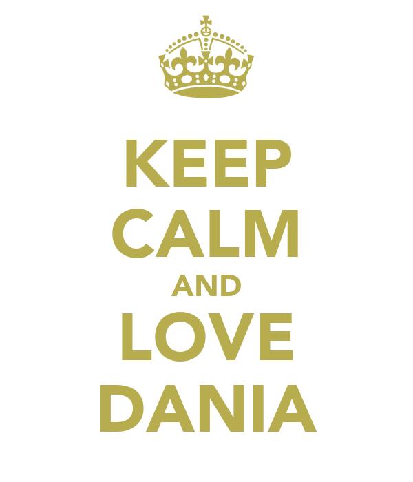 KEEP CALM AND LOVE DANIA