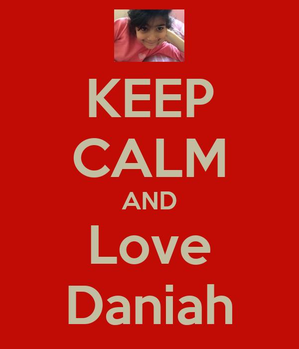 KEEP CALM AND Love Daniah