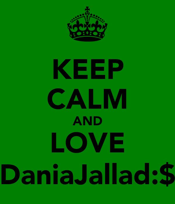 KEEP CALM AND LOVE DaniaJallad:$