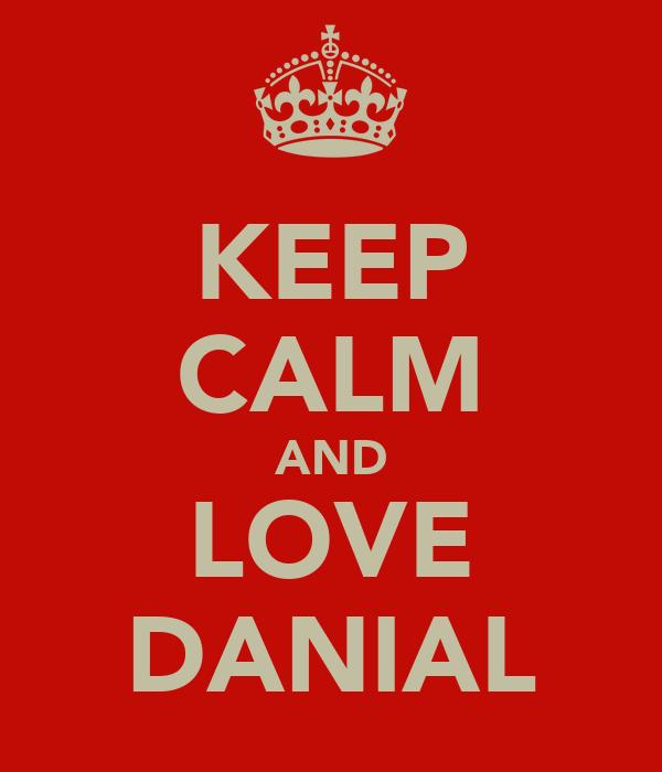 KEEP CALM AND LOVE DANIAL
