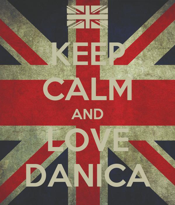 KEEP CALM AND LOVE DANICA