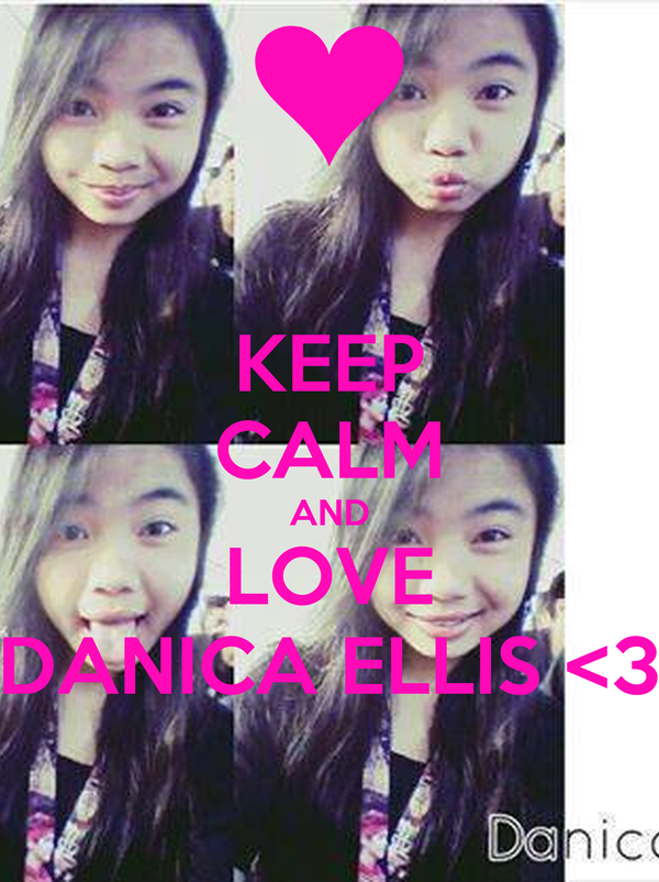 KEEP CALM AND LOVE DANICA ELLIS <3