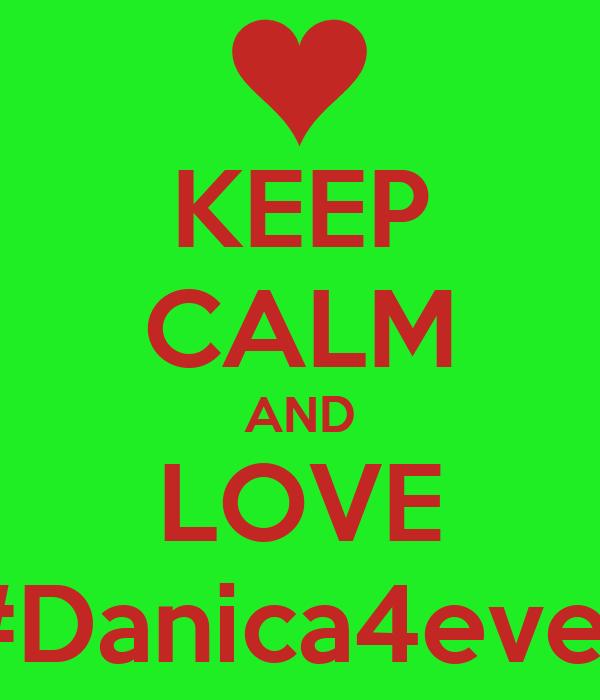 KEEP CALM AND LOVE #Danica4ever
