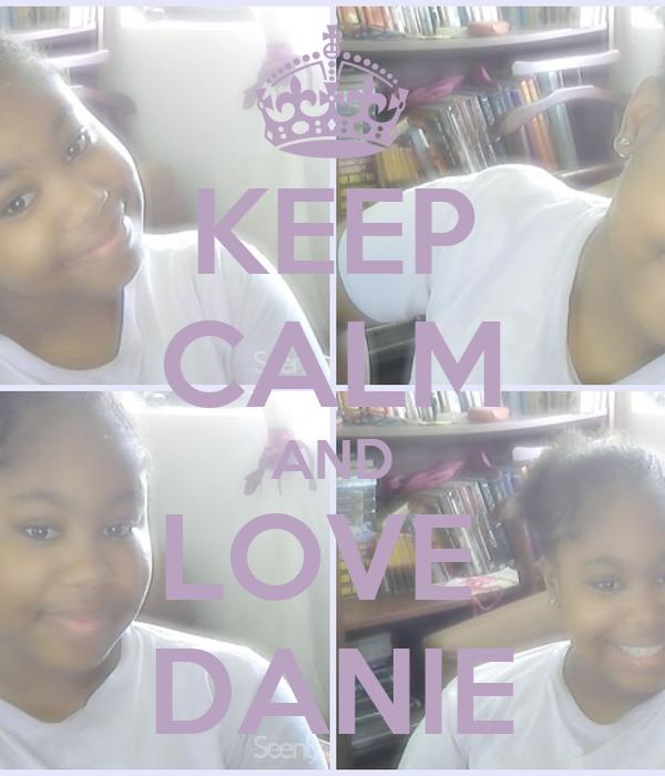 KEEP CALM AND LOVE  DANIE