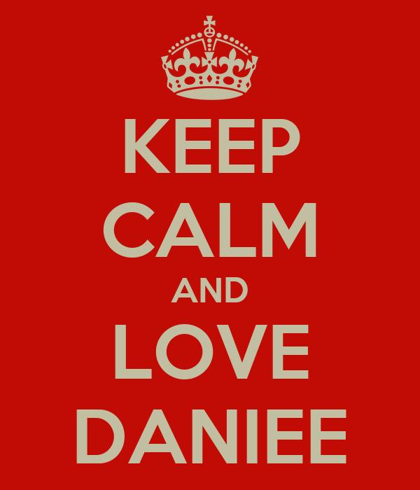 KEEP CALM AND LOVE DANIEE