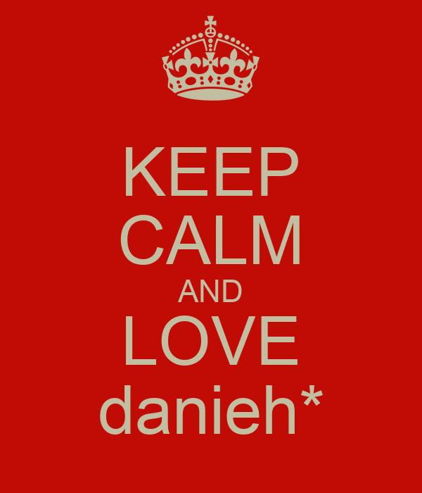 KEEP CALM AND LOVE danieh*