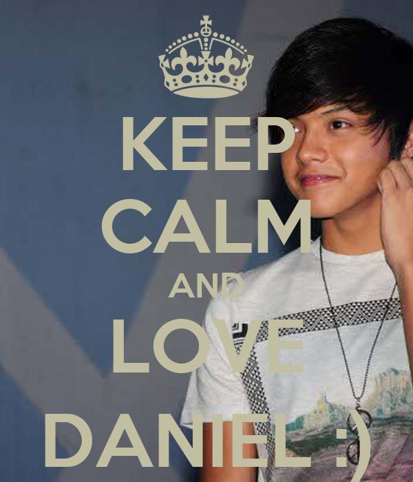 KEEP CALM AND LOVE DANIEL :)