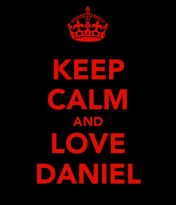 KEEP CALM AND LOVE DANIEL