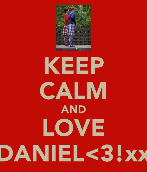 KEEP CALM AND LOVE DANIEL<3!xx