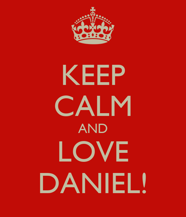 KEEP CALM AND LOVE DANIEL!