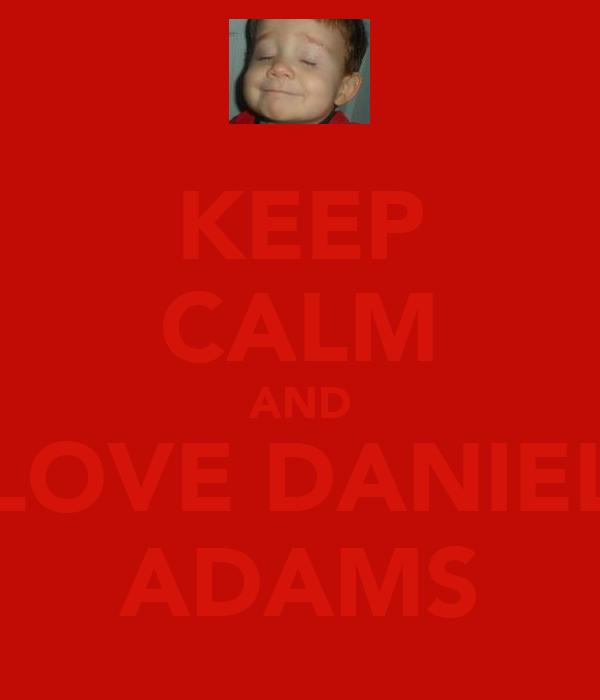 KEEP CALM AND LOVE DANIEL ADAMS