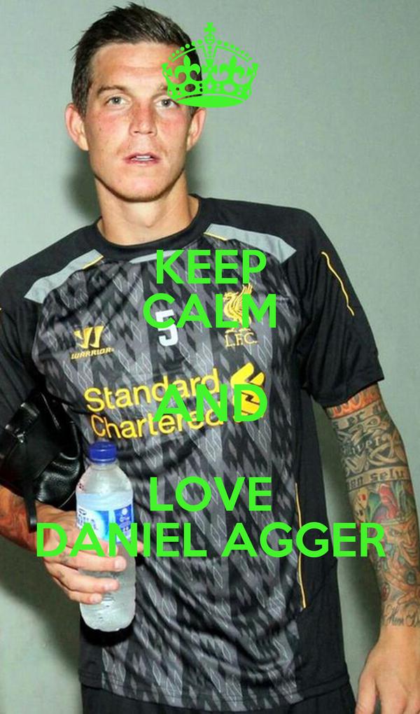 KEEP CALM AND LOVE DANIEL AGGER