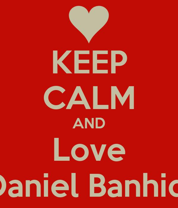 KEEP CALM AND Love Daniel Banhidi
