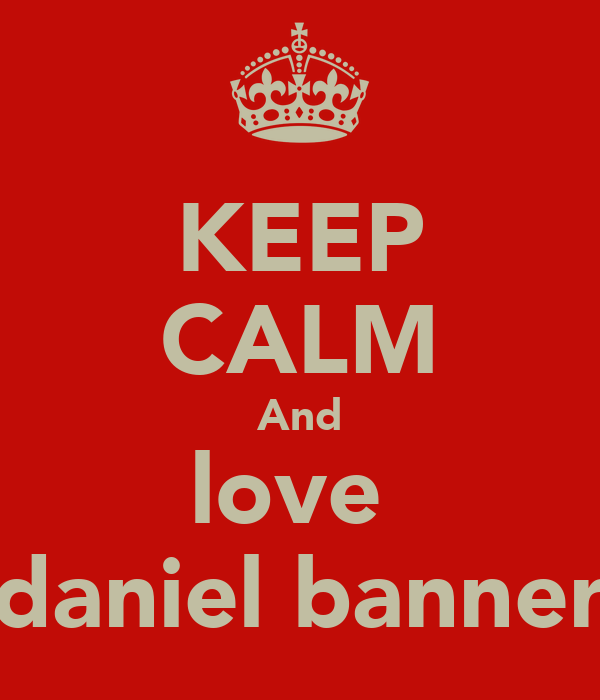 KEEP CALM And love  daniel banner