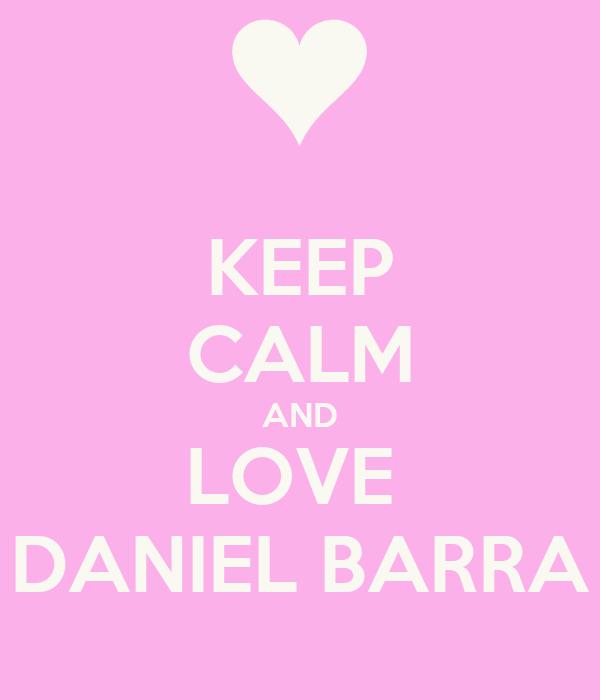 KEEP CALM AND LOVE  DANIEL BARRA