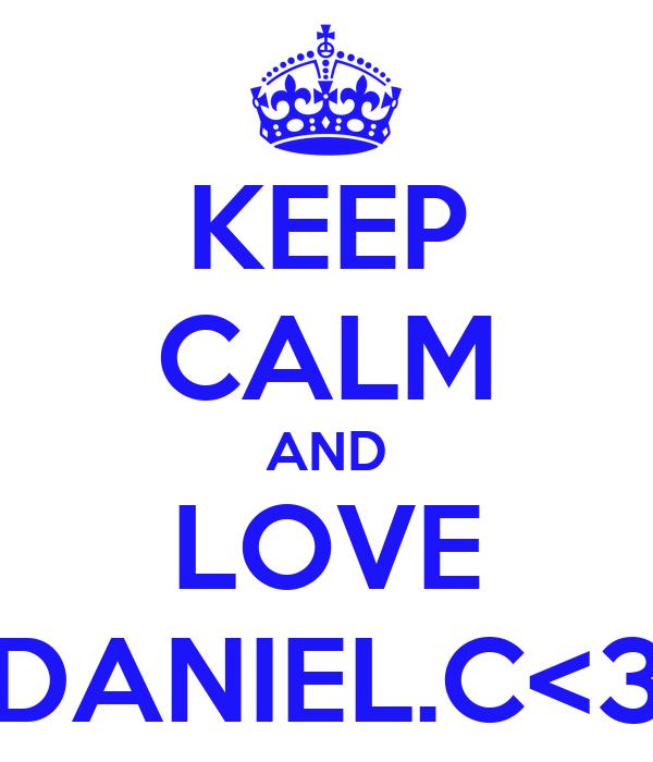 KEEP CALM AND LOVE DANIEL.C<3