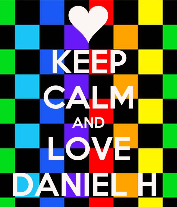 KEEP CALM AND LOVE DANIEL H