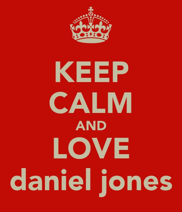 KEEP CALM AND LOVE daniel jones