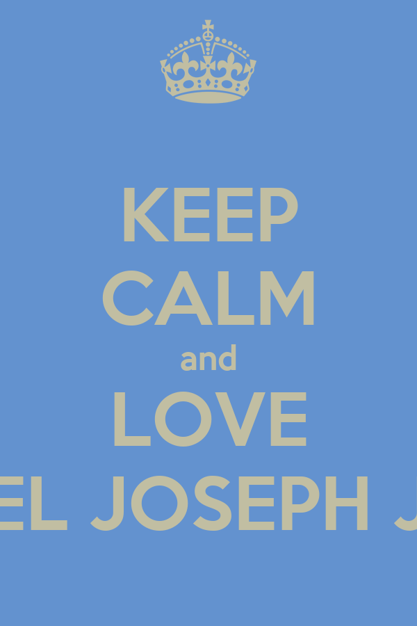 KEEP CALM and LOVE DANIEL JOSEPH JUNIO