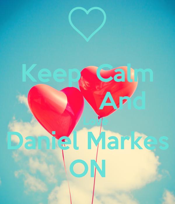 Keep  Calm           And      Love Daniel Markes ON