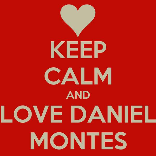 KEEP CALM AND LOVE DANIEL MONTES