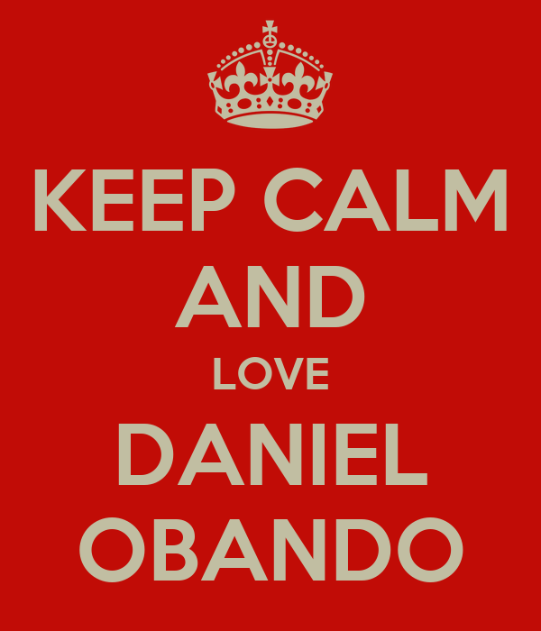 KEEP CALM AND LOVE DANIEL OBANDO