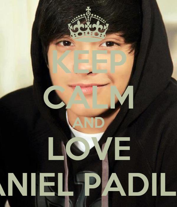 KEEP CALM AND LOVE DANIEL PADILLA