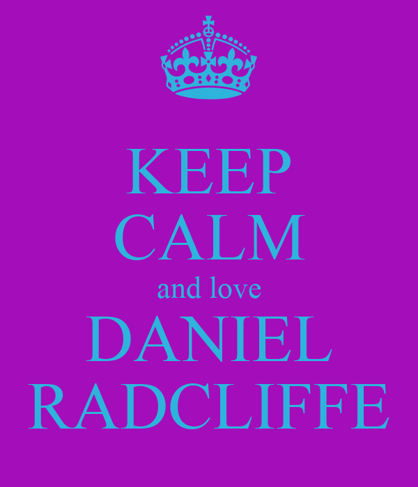 KEEP CALM and love DANIEL RADCLIFFE
