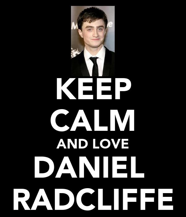 KEEP CALM AND LOVE DANIEL  RADCLIFFE