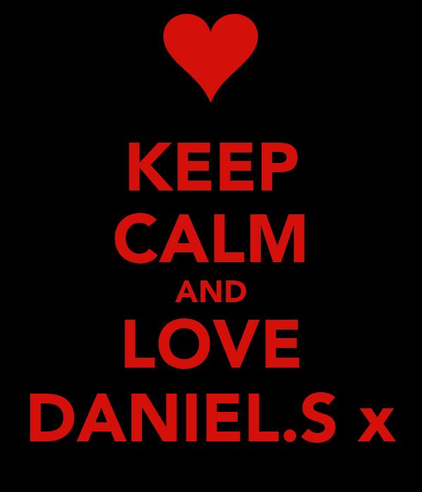 KEEP CALM AND LOVE DANIEL.S x