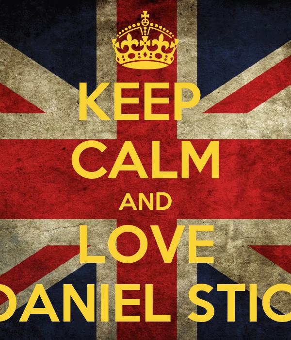 KEEP  CALM AND LOVE DANIEL STICI