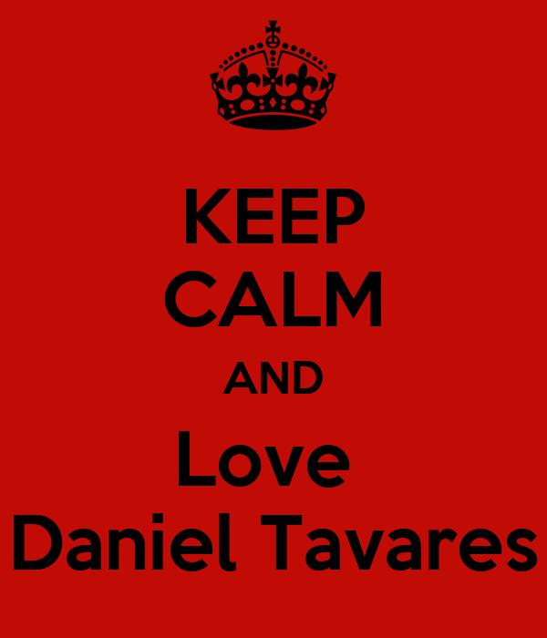 KEEP CALM AND Love  Daniel Tavares