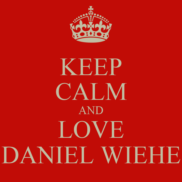 KEEP CALM AND LOVE DANIEL WIEHE