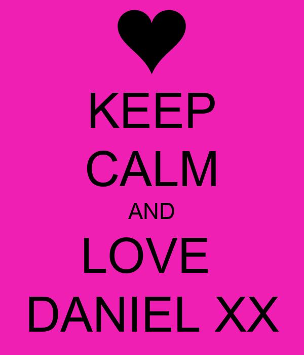 KEEP CALM AND LOVE  DANIEL XX