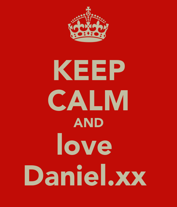 KEEP CALM AND love  Daniel.xx
