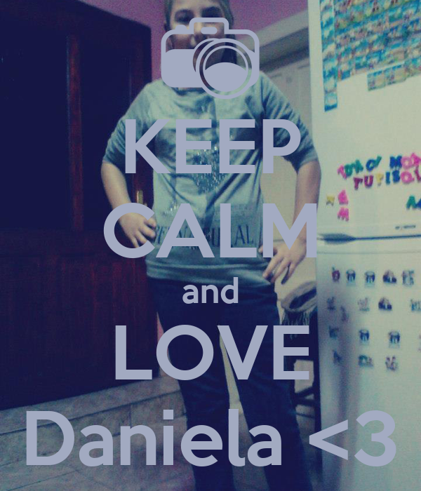KEEP CALM and LOVE Daniela <3