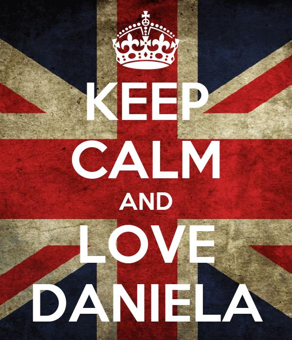 KEEP CALM AND LOVE DANIELA