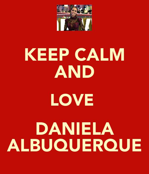 KEEP CALM AND LOVE  DANIELA ALBUQUERQUE