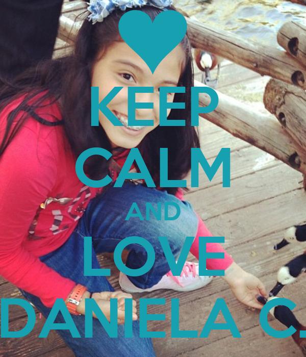 KEEP CALM AND LOVE DANIELA C.