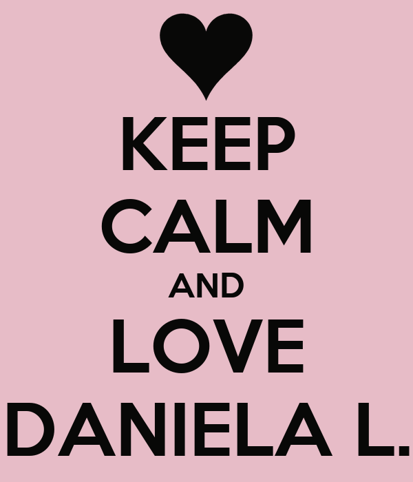 KEEP CALM AND LOVE DANIELA L.