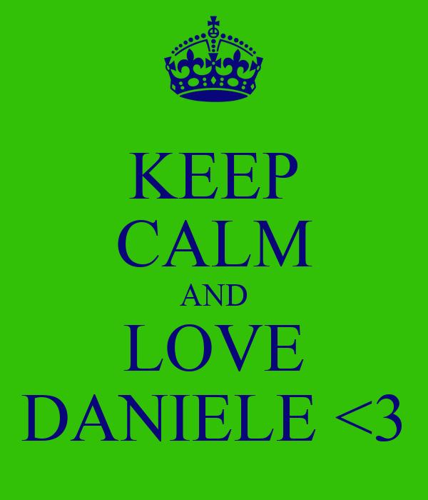 KEEP CALM AND LOVE DANIELE <3